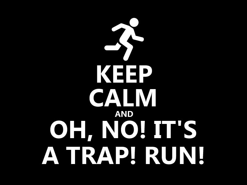 keep_calm__028___it_s_a_trap__run__by_hundredmelanie-d7sdgmh.png